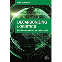 Decarbonizing Logistics: Distributing Goods in a Low Carbon World (English Edition)