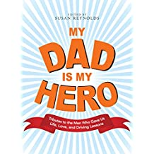 My Dad Is My Hero: Tributes to the Men Who Gave Us Life, Love, and Driving Lessons (English Edition)