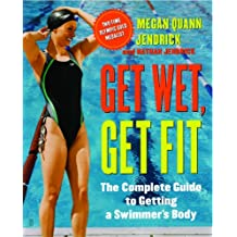 Get Wet, Get Fit: The Complete Guide to Getting a Swimmer's Body (English Edition)