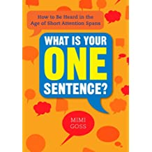 What Is Your One Sentence?: How to Be Heard in the Age of Short Attention Spans (English Edition)