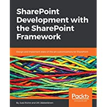 SharePoint Development with the SharePoint Framework: Design and implement state-of-the-art customizations for SharePoint (English Edition)