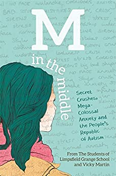 """M in the Middle: Secret Crushes, Mega-Colossal Anxiety and the People's Republic of Autism (English Edition)"",作者:[The Students of Limpsfield Grange School, Martin, Vicky]"