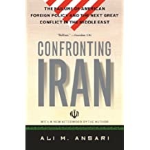 Confronting Iran: The Failure of American Foreign Policy and the Next Great Crisis in the Middle East and the Next Gre (English Edition)