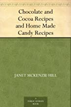 Chocolate and Cocoa Recipes and Home Made Candy Recipes (English Edition)