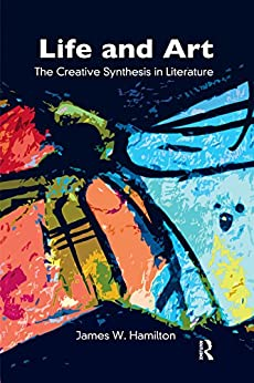 """""""Life and Art: The Creative Synthesis in Literature (English Edition)"""",作者:[W. Hamilton, James]"""