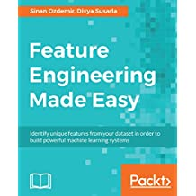 Feature Engineering Made Easy: Identify unique features from your dataset in order to build powerful machine learning systems (English Edition)