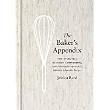 The Baker's Appendix: The Essential Kitchen Companion, with Deliciously Dependable, Infinitely Adaptab le Recipes: A Baking Book (English Edition)