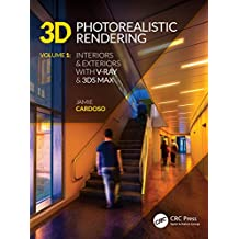 3D Photorealistic Rendering: Interiors & Exteriors with V-Ray and 3ds Max (English Edition)