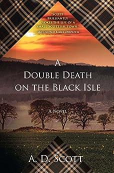 """A Double Death on the Black Isle: A Novel (The Highland Gazette Mystery Series Book 2) (English Edition)"",作者:[Scott, A. D.]"