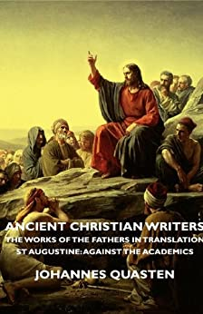 """""""Ancient Christian Writers - The Works of the Fathers in Translation - St Augustine: Against the Academics (English Edition)"""",作者:[Quasten, Johannes]"""