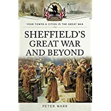 Sheffield's Great War and Beyond, 1916–1918 (Your Towns & Cities in the Great War) (English Edition)