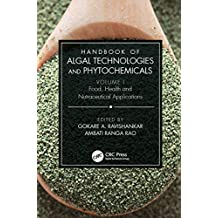 Handbook of Algal Technologies and Phytochemicals: Volume I Food, Health and Nutraceutical Applications (English Edition)