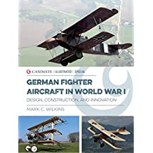 German Fighter Aircraft in World War I: Design, Construction and Innovation (Casemate Illustrated Special) (English Edition)