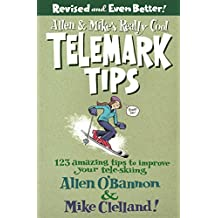 Allen & Mike's Really Cool Telemark Tips, Revised and Even Better!: 123 Amazing Tips to Improve Your Tele-Skiing (Allen & Mike's Series)