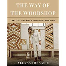 The Way of the Woodshop: Creating, Designing & Decorating with Wood (English Edition)
