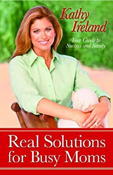 """Real Solutions for Busy Moms: Your Guide to Success and Sanity (English Edition)"",作者:[Ireland, Kathy]"