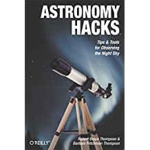 Astronomy Hacks: Tips and Tools for Observing the Night Sky (English Edition)
