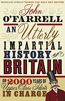 """An Utterly Impartial History of Britain: (or 2000 Years Of Upper Class Idiots In Charge) (English Edition)"",作者:[O'Farrell, John]"