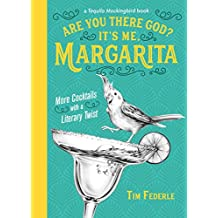 Are You There God? It's Me, Margarita: More Cocktails with a Literary Twist (A Tequila Mockingbird Book) (English Edition)