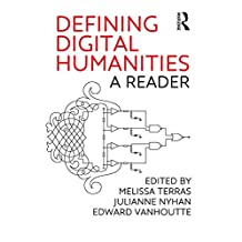 Defining Digital Humanities: A Reader (Digital Research in the Arts and Humanities) (English Edition)