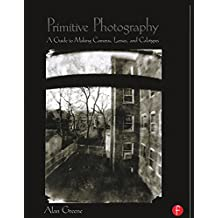 Primitive Photography: A Guide to Making Cameras, Lenses, and Calotypes (Alternative Process Photography) (English Edition)