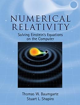 """Numerical Relativity: Solving Einstein's Equations on the Computer (English Edition)"",作者:[Baumgarte, Thomas W., Shapiro, Stuart L.]"