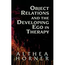 Object Relations and the Developing Ego in Therapy (Objective Relations Dev Ego 2nd Edc Book 1) (English Edition)