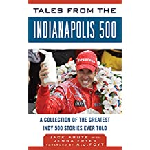 Tales from the Indianapolis 500: A Collection of the Greatest Indy 500 Stories Ever Told (Tales from the Team) (English Edition)