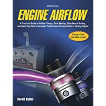 Engine Airflow HP1537: A Practical Guide to Airflow Theory, Parts Testing, Flow Bench Testing and Analy zing Data to Increase Performance for Any Street or Racing Engine (English Edition)
