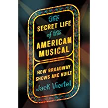The Secret Life of the American Musical: How Broadway Shows Are Built (English Edition)