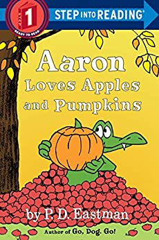 """""""Aaron Loves Apples and Pumpkins (Step into Reading) (English Edition)"""",作者:[Eastman, P.D.]"""