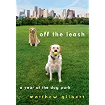 Off the Leash: A Year at the Dog Park (English Edition)