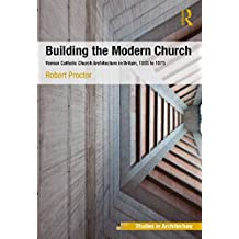 Building the Modern Church: Roman Catholic Church Architecture in Britain, 1955 to 1975 (Ashgate Studies in Architecture) (English Edition)