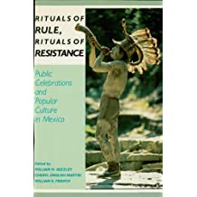 Rituals of Rule, Rituals of Resistance: Public Celebrations and Popular Culture in Mexico (Latin American Silhouettes) (English Edition)