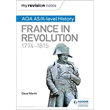 My Revision Notes: AQA AS/A-level History: France in Revolution, 1774–1815 (English Edition)