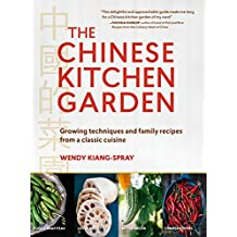The Chinese Kitchen Garden: Growing Techniques and Family Recipes from a Classic Cuisine (English Edition)