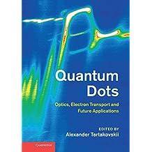 Quantum Dots: Optics, Electron Transport and Future Applications (English Edition)