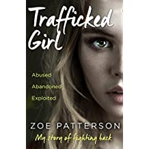 Trafficked Girl: Abused. Abandoned. Exploited. This Is My Story of Fighting Back. (English Edition)