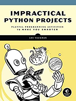 """""""Impractical Python Projects: Playful Programming Activities to Make You Smarter (English Edition)"""",作者:[Vaughan, Lee]"""