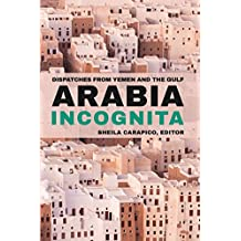 Arabia Incognita: Dispatches from Yemen and the Gulf (English Edition)