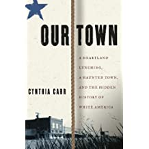 Our Town: A Heartland Lynching, a Haunted Town, and the Hidden History of White America (English Edition)
