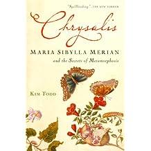 Chrysalis: Maria Sibylla Merian and the Secrets of Metamorphosis (English Edition)
