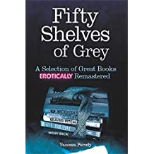 Fifty Shelves of Grey: A Selection of Great Books Erotically Remastered (English Edition)