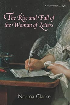 """The Rise And Fall Of The Woman Of Letters (Pimlico Original) (English Edition)"",作者:[Clarke, Norma]"