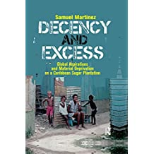 Decency and Excess: Global Aspirations and Material Deprivation on a Caribbean Sugar Plantation (English Edition)