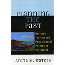 Planning the Past: Heritage Tourism and Post-Colonial Politics at Port Royal (English Edition)