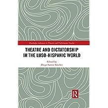 Theatre and Dictatorship in the Luso-Hispanic World (Routledge Advances in Theatre & Performance Studies) (English Edition)