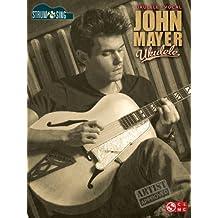 John Mayer - Ukulele Songbook: Strum & Sing Series (English Edition)