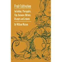 Fruit Cultivation - Including: Figs, Pineapples, Bananas, Melons, Oranges and Lemons (English Edition)