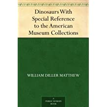 Dinosaurs With Special Reference to the American Museum Collections (English Edition)